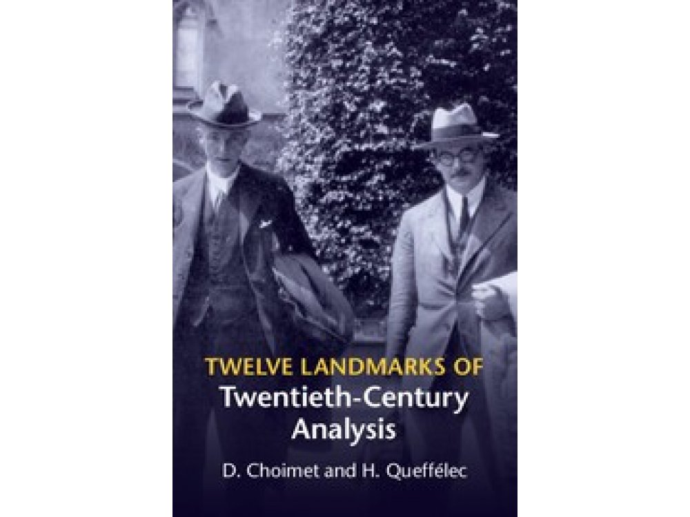 Twelve Landmarks of Twentieth-Century Analysis