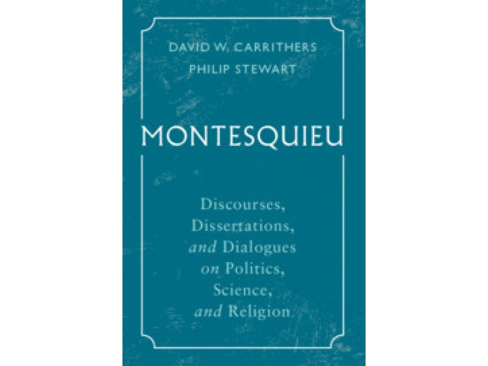 Montesquieu: Discourses, Dissertations, and Dialogues on Politics, Science, and Religion