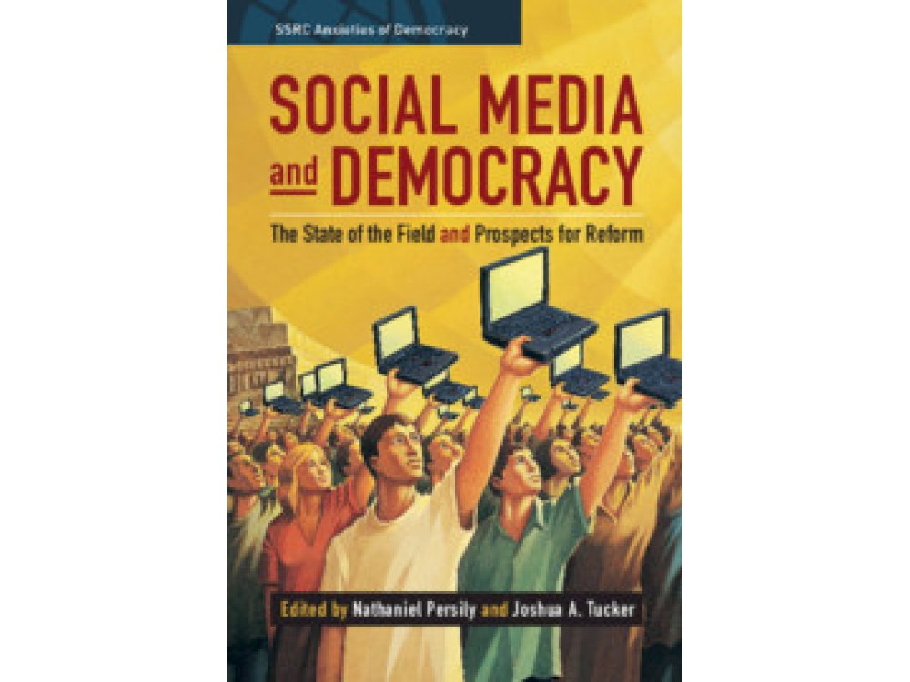 Social Media and Democracy: The State of the Field, Prospects for Reform