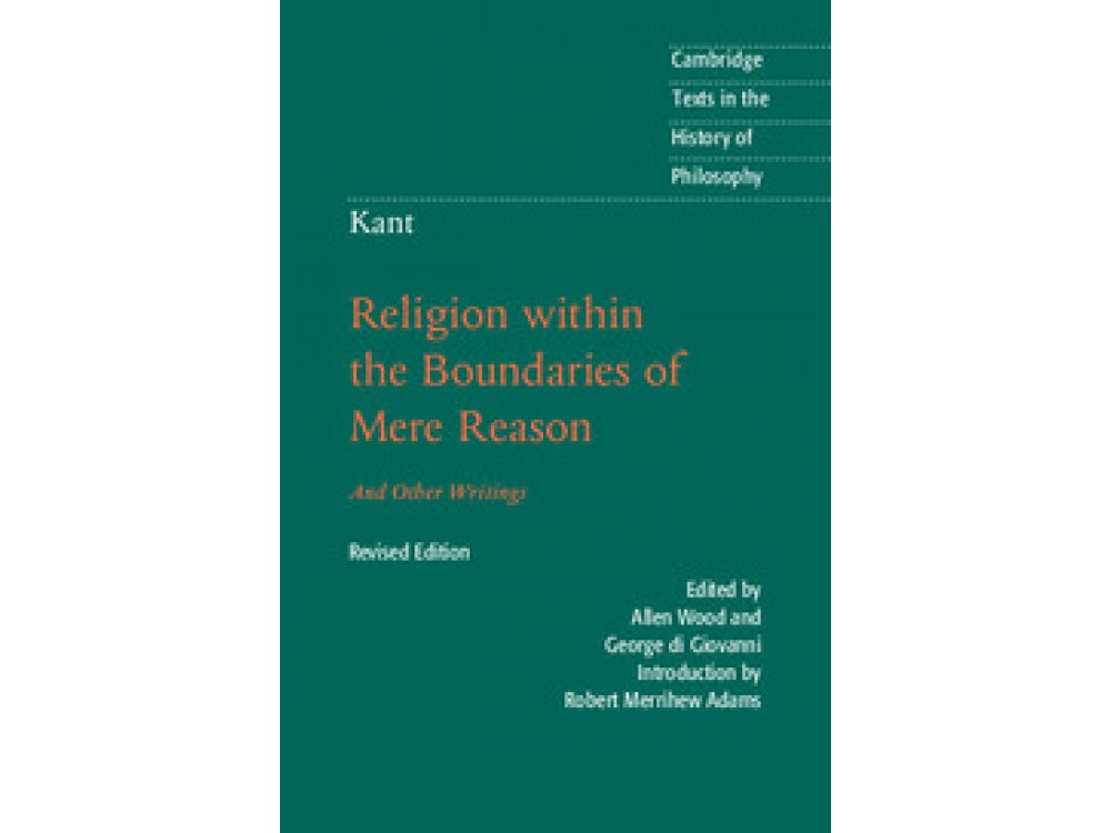 Kant: Religion Within the Boundaries of Mere Reason and Other Writings