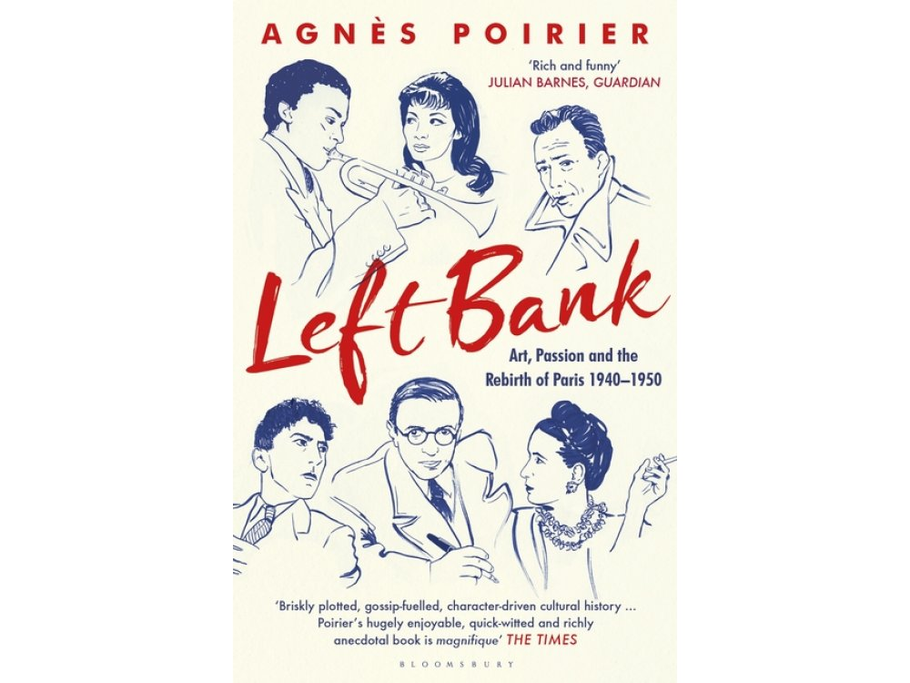 Left Bank: Art, Passion and the Rebirth of Paris 1940–1950