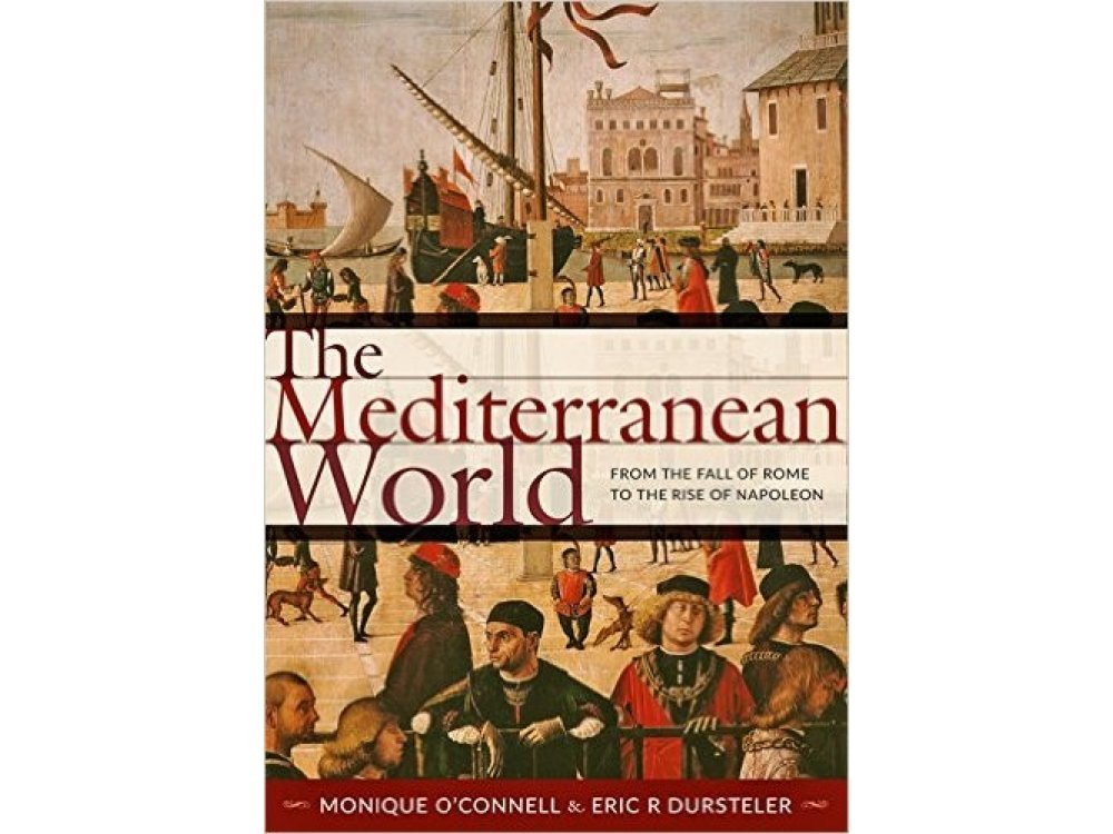 The Mediterranean World: From the Fall of Rome to the Rise of Napoleon