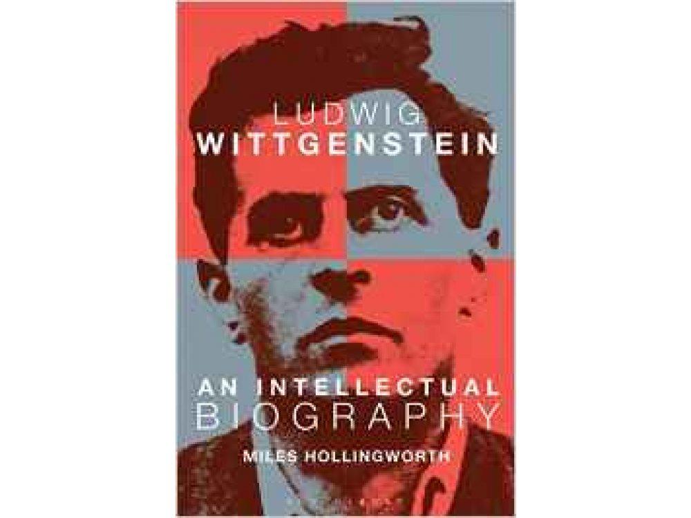 Ludwig Wittgenstein: An Intellectual Biography
