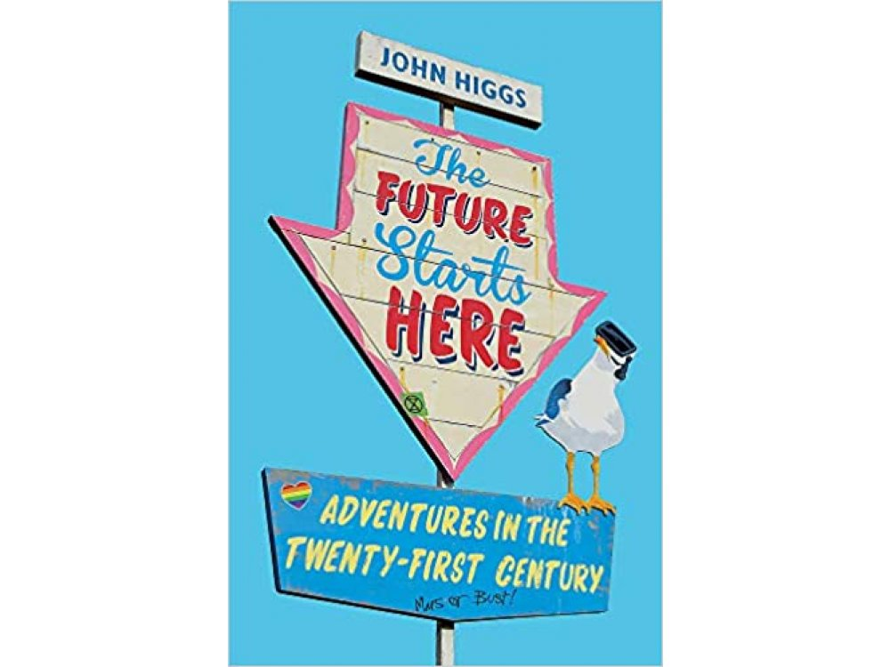 The Future Starts Here: Adventures in the Twenty-First Century