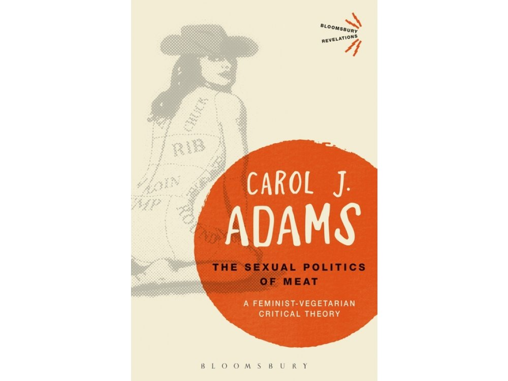 The Sexual Politics of Meat: A Feminist-Vegeterian Critical Theory