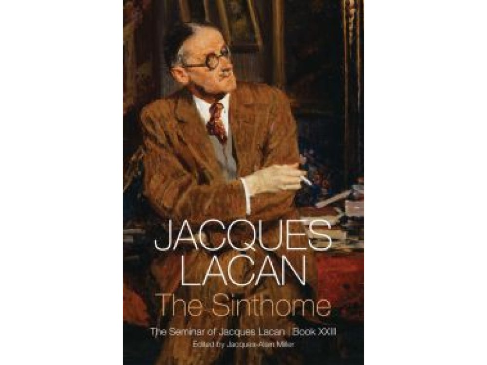 The Sinthome: The Seminar of Jacques Lacan, Book XXIII
