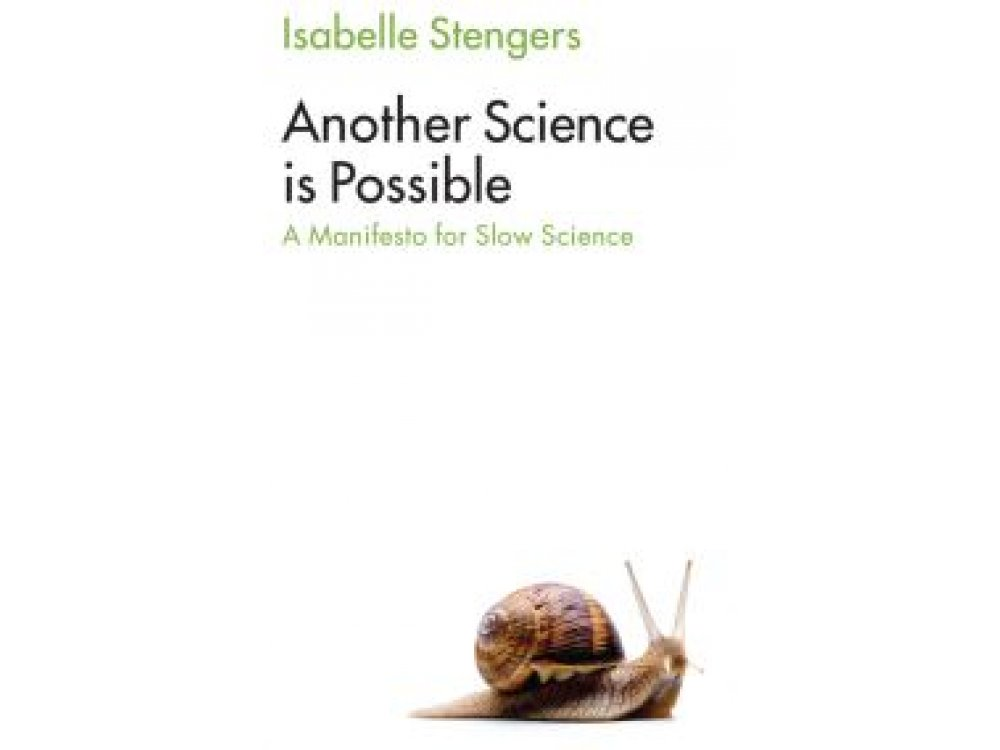 Another Science is Possible: A Manifesto for Slow Science