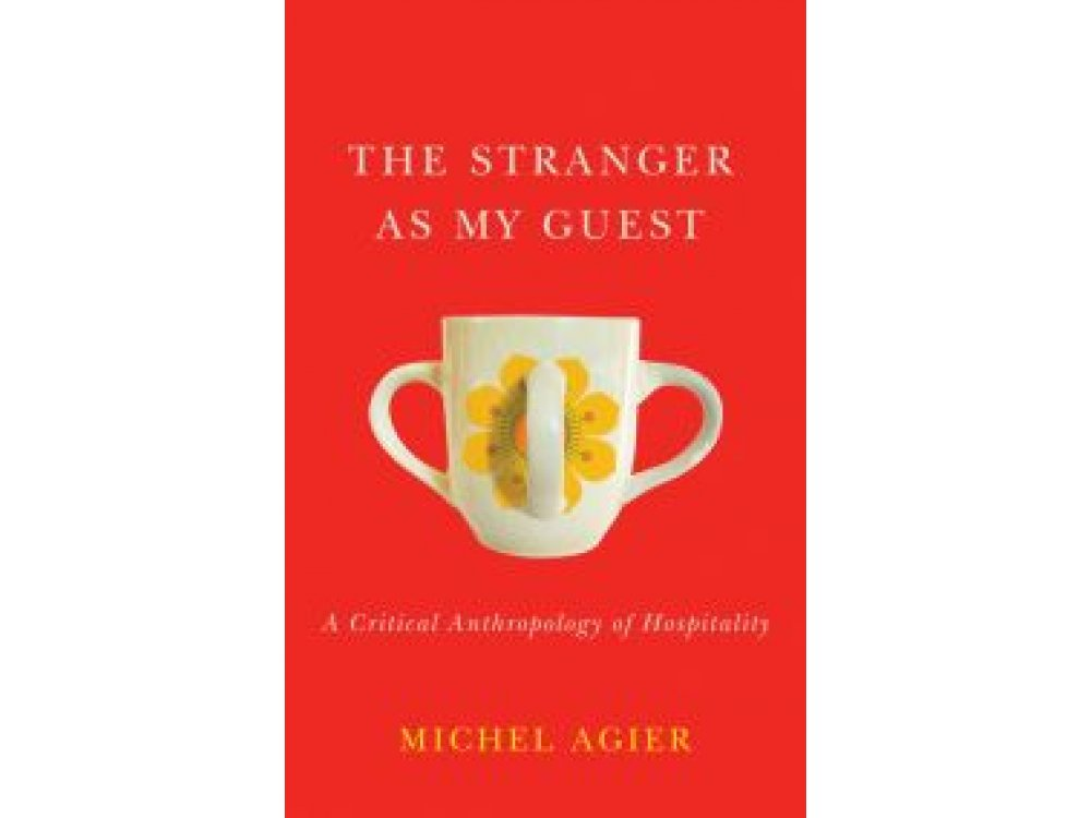 The Stranger as My Guest: A Critical Anthropology of Hospitality