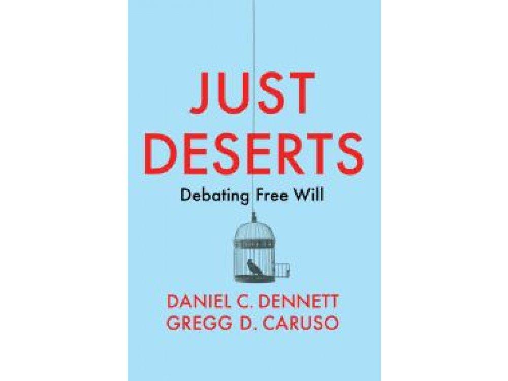 Just Deserts : Debating Free Will