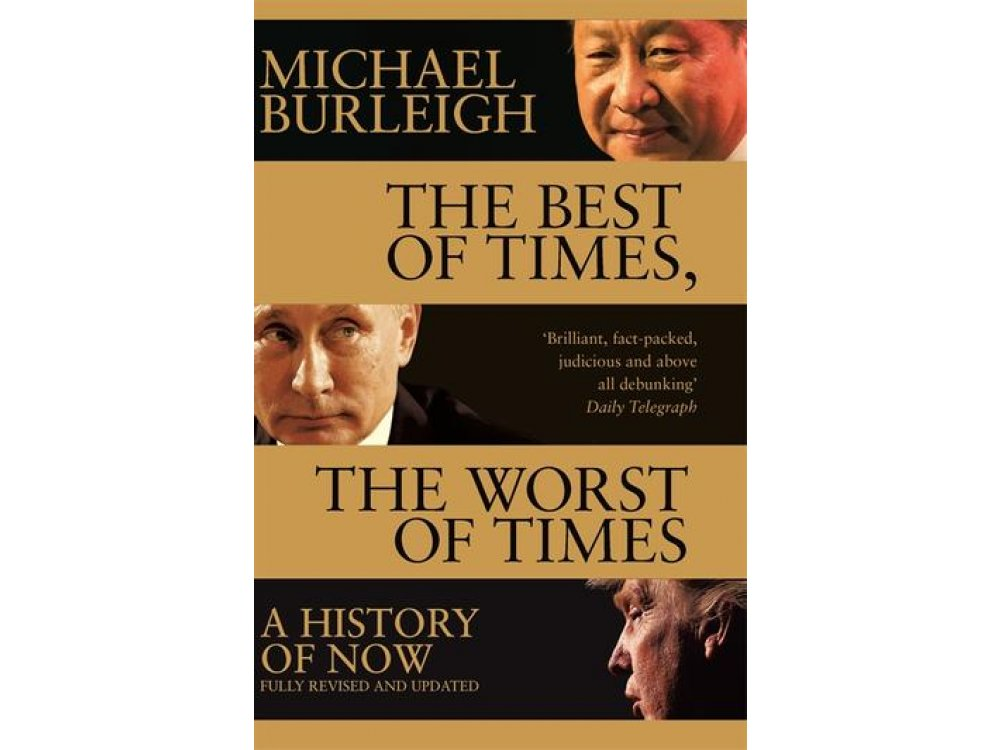 The Best of Times, The Worst of Times: A History of Now, Fully Revisited and Updated