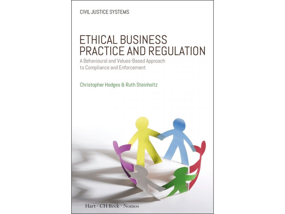 Ethical Business Practice and Regulation: A Behavioural and Values-Based Approach to Compliance and