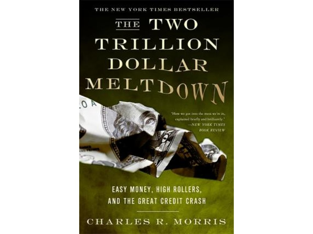 The Two Trillion Dollar Meltdown: Easy Money, High Rollers and the Great Credit Crash