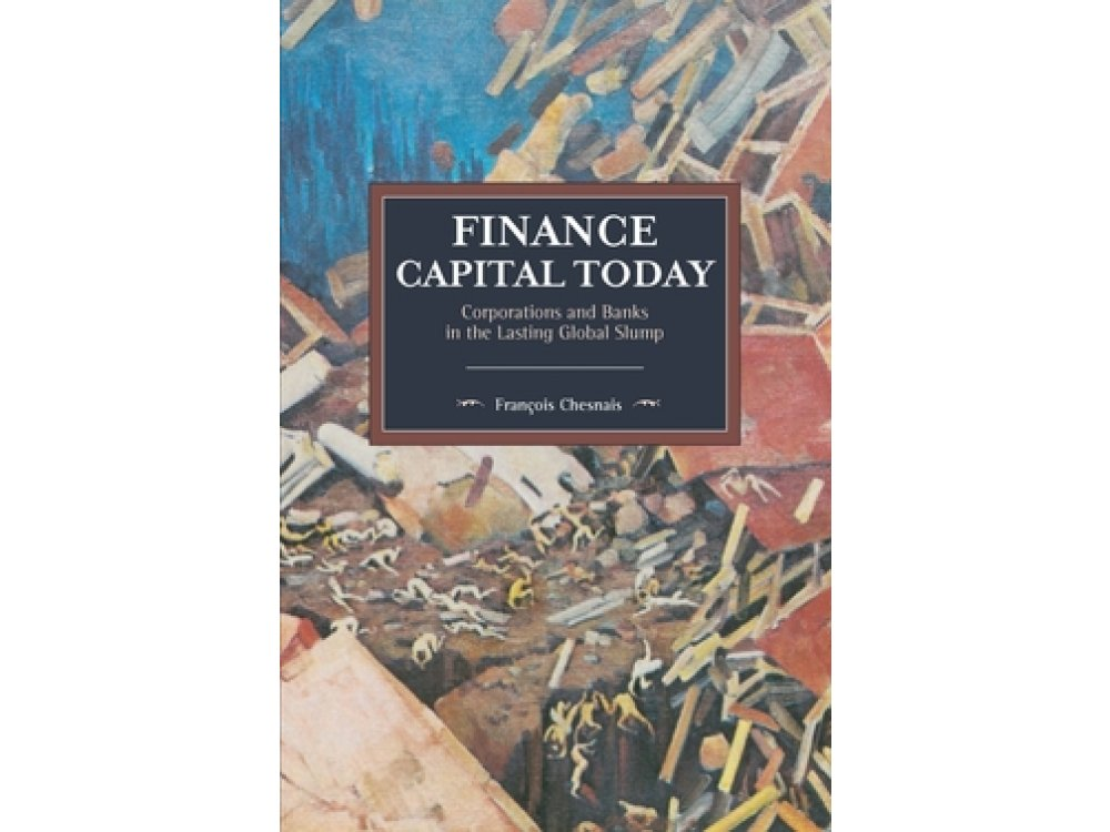 Finance Capital Today: Corporations and Banks in the Lasting Global Slump
