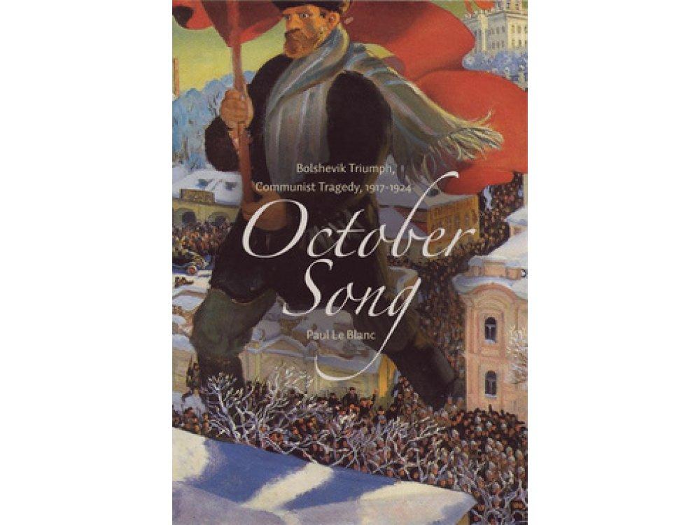 October Song: Bolshevik Triumph, Communist Tragedy, 1917-1924