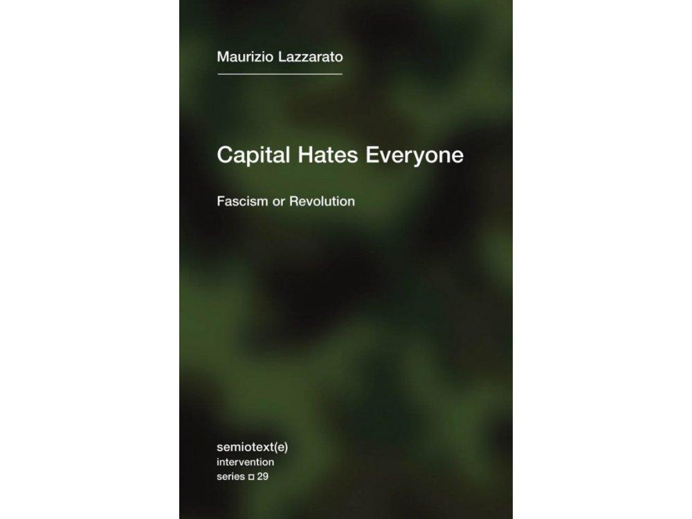Capital Hates Everyone: Fascism or Revolution