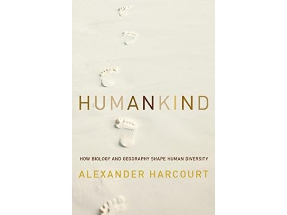 Humankind: How Biology and Geography Shape Human Diversity