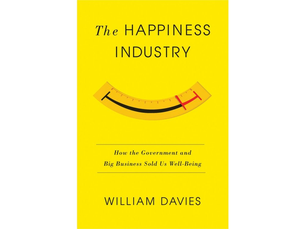 Happiness Industry: How the Government and Big Business Sold us Well-Being