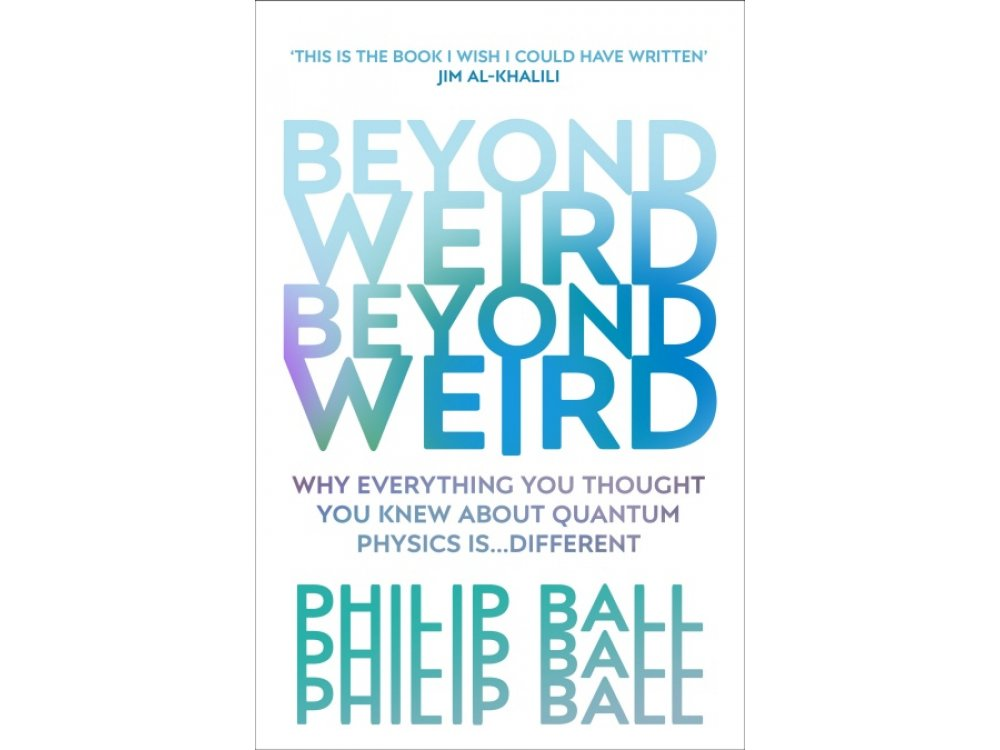 Beyond Weird: Why Everyhting You Thought You Knew About Quantum Physics is Different