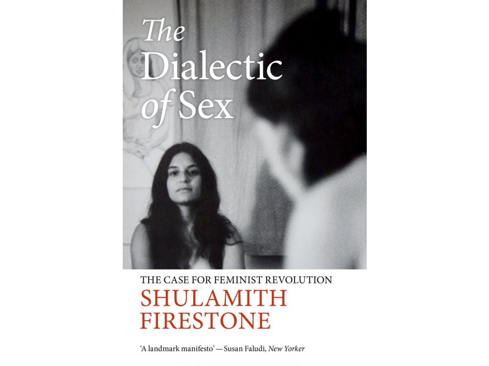 Dilaectic of Sex : The Case for Feminist Revolution