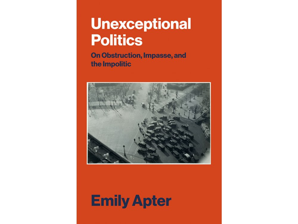 Unexceptional Politics: On Obstruction , Impasse and the Impolitic