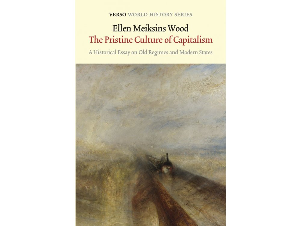 The Pristine Culture of Capitalism: A Historical Essay On Old Regimes and Modern State