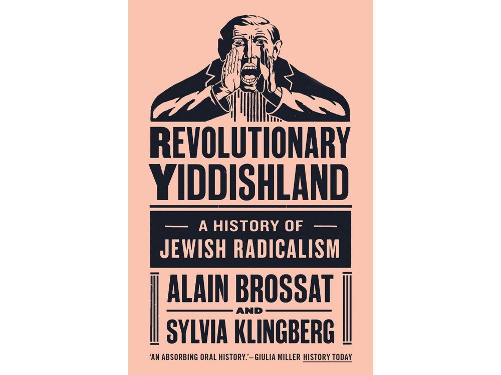Revolutionary Yiddishland: A History of Jewish Radicalism