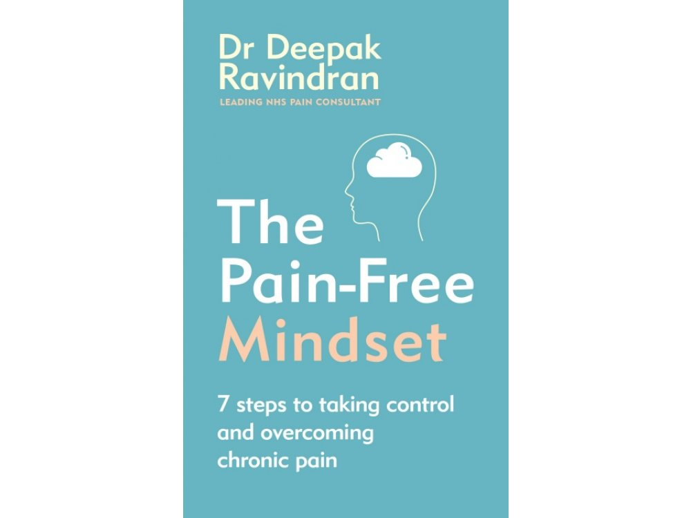 The Pain-Free Mindset: 7 Steps to Taking Control and Overcoming Chronic Pain