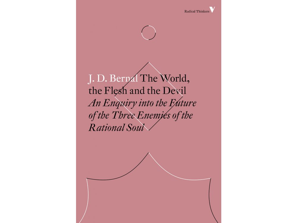 The World , the Flesh and the Devil: An Enquiry Into the Future of the Three Enemies of the Rational So