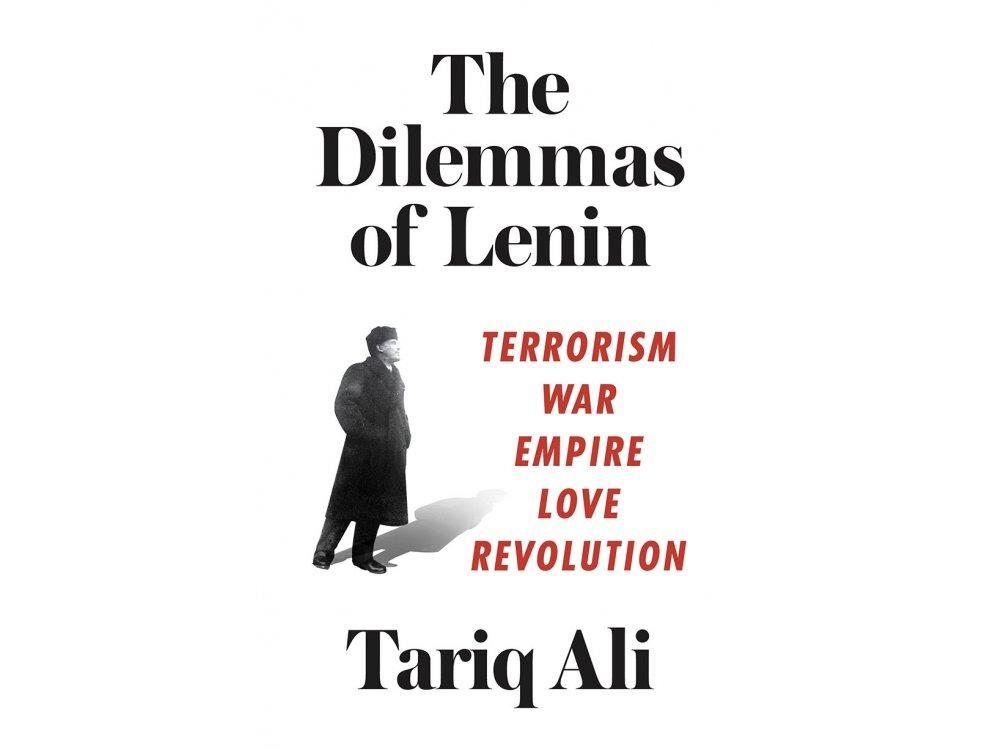 The Dilemmas of Lenin: Terrorism, War, Empire, Love, Rebellion