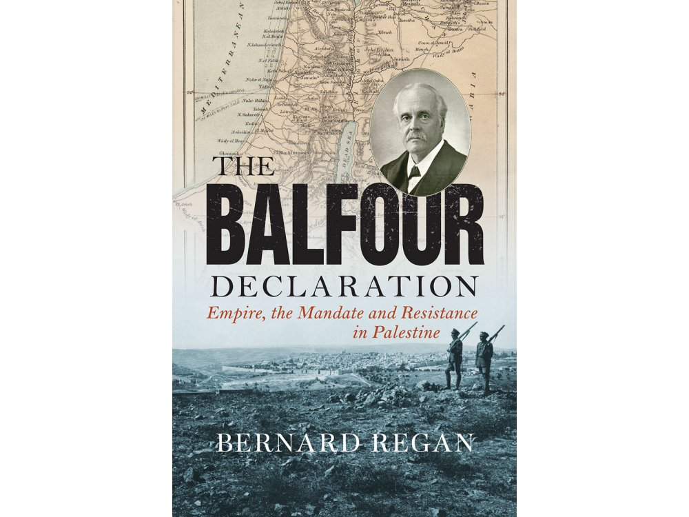 The Balfour Declaration: Empire the Mandate and Resistance in Palestine