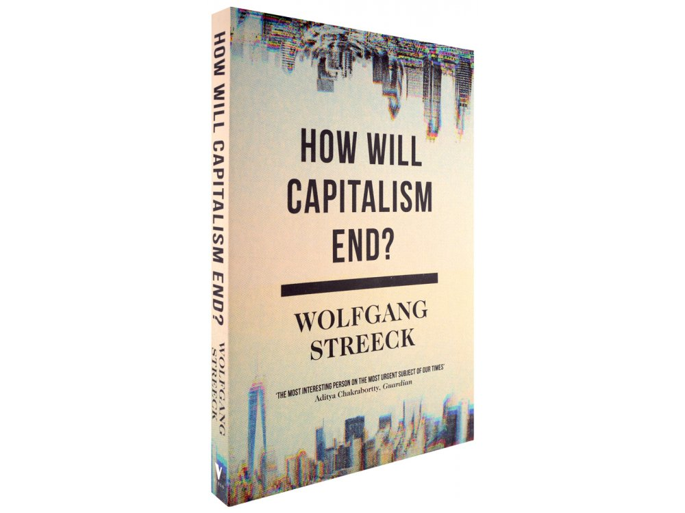 How Will Capitalism End? : Essays on a Failing System
