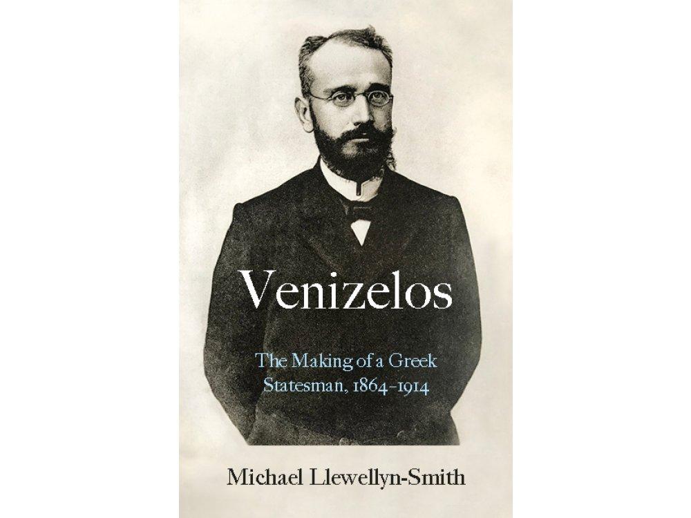 Venizelos: The Making of a Greek Statesman 1864-1914