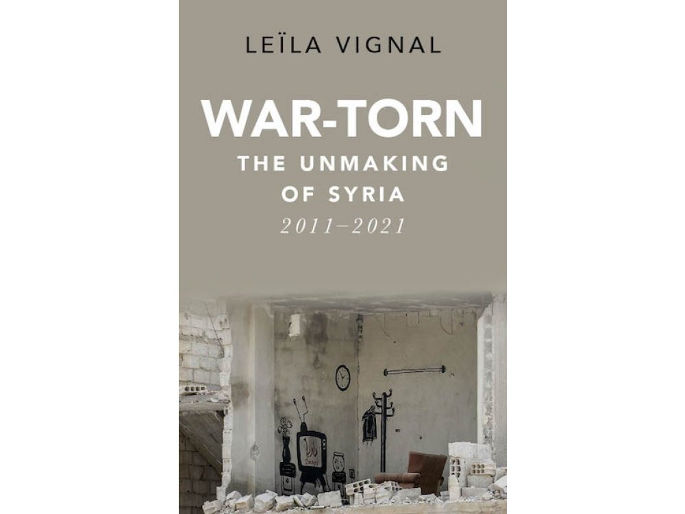 War-Torn: The Unmaking of Syria, 2011–2021