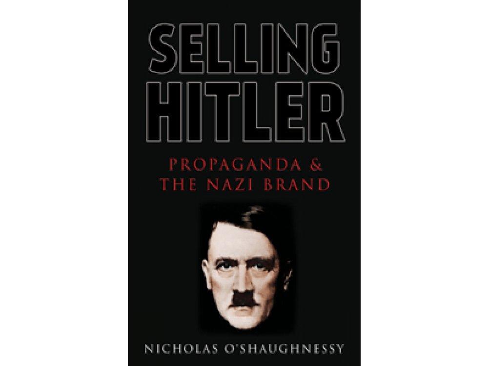 Selling Hitler: Propaganda and the Nazi Brand