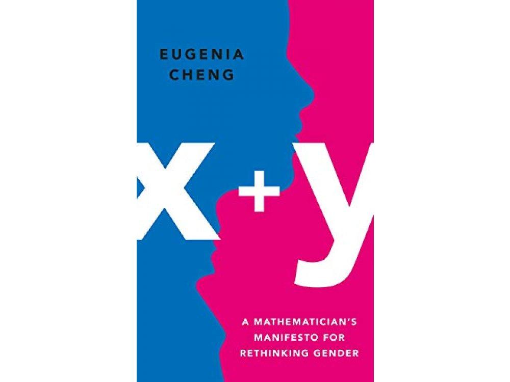 x+y: A Mathematician's Manifesto for Rethinking Gender