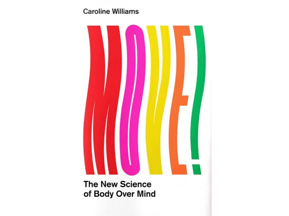 Move!: The New Science of Body Over Mind