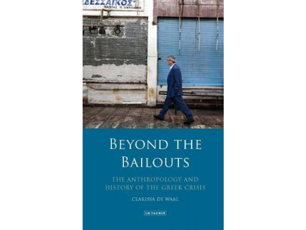 Beyond the Bailouts: The Anthropology and History of the Greek Crisis