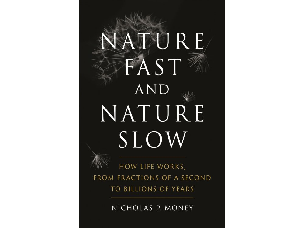 Nature Fast and Nature Slow: How Life Works, from Fractions of a Second to Billions of Years