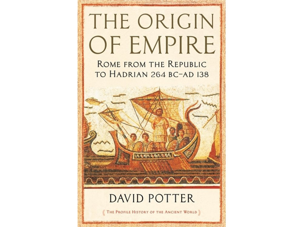 The Origin of Empire: Rome from the Republic to Hadrian (264 BC-138 AD)