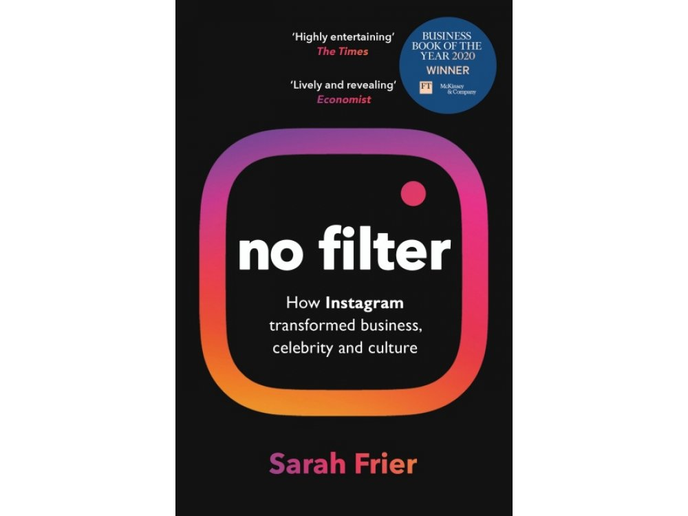 No Filter: How Instagram transformed business, celebrity and culture