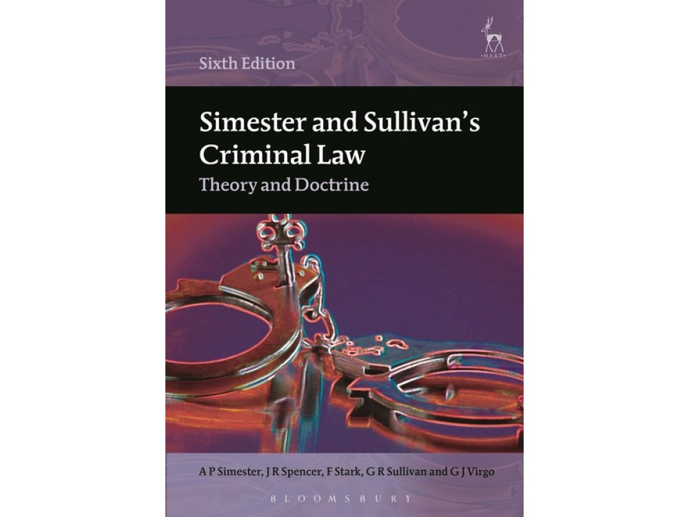 Simester and Sullivan's Criminal Law: Theory and Doctrine