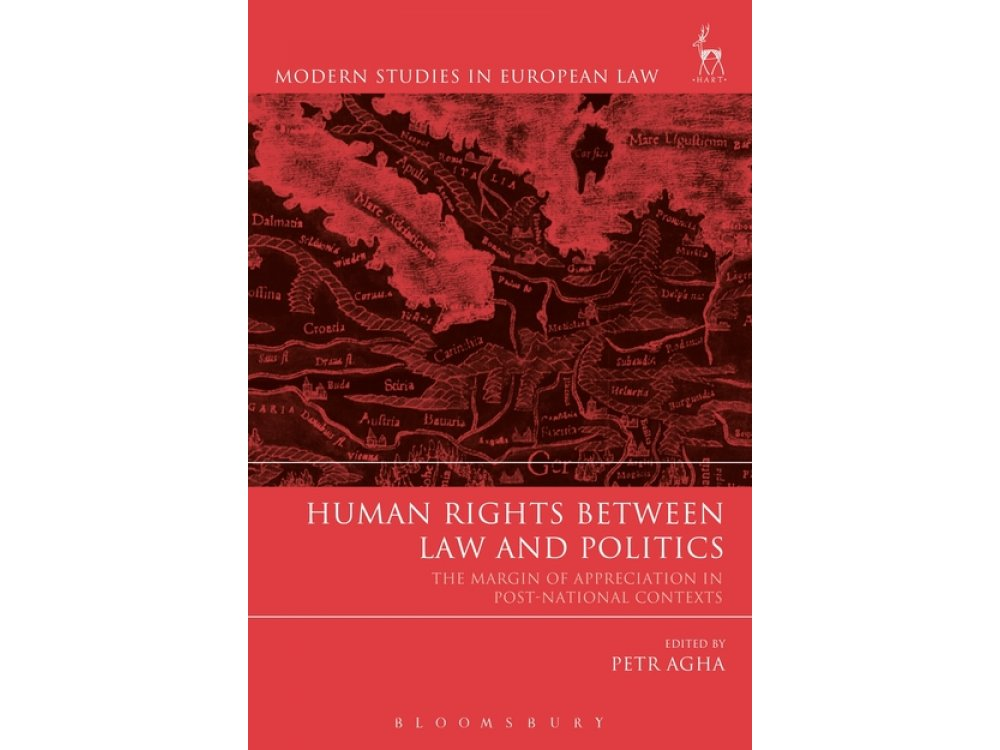 Human Rights Between Law and Politics: The Margin of Appreciation in Post-National Contexts