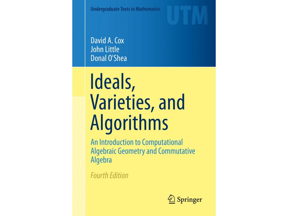 Ideals, Varieties, and Algorithms: An Introduction to Computational Algebraic Geometry and Commutative Algebra