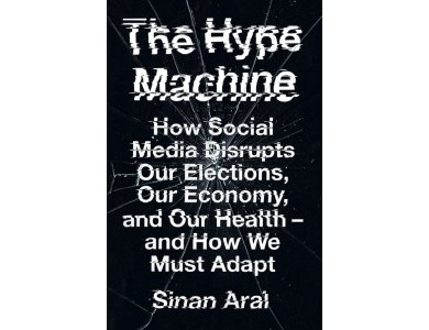 The Hype Machine: How Social Media Disrupts Our Elections, Our Economy and Our Health – and How We Must