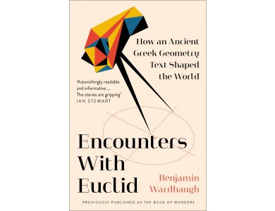Encounters with Euclid: How an Ancient Greek Geometry Text Shaped the World