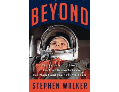 Beyond: The Astonishing Story of the First Human to Leave Our Planet and Journey into Space