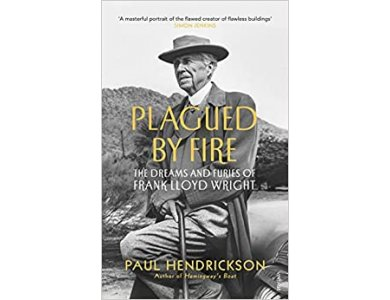 Plagued By Fire: The Dreams and Furies of Frank Lloyd Wrigh