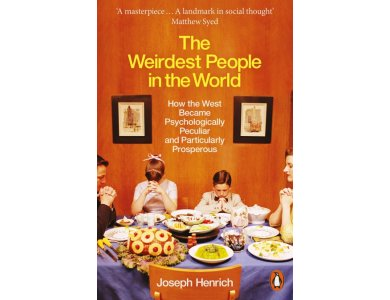 The Weirdest People in the World: How the West Became Psychologically Peculiar and Particularly Prosper