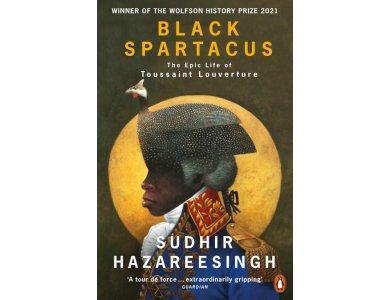 Black Spartacus: The Epic Life of Toussaint Louverture