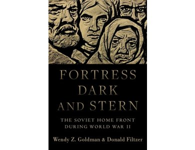 Fortress Dark and Stern: The Soviet Home Front during World War II